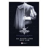 Ba Người Lính Ngự Lâm - Alexandre Dumas
